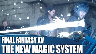 Final Fantasy XV - How The New Magic System Works