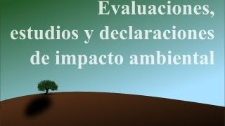 La Evaluación, el Estudio y la Declaración de Impacto Ambiental