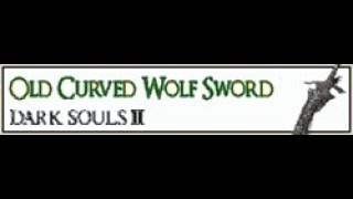 Dark Souls 3 TUTORIAL Wolf Blood Swordgrass Old Wolf Curved Sword