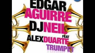Edgar Aguirre And DJ Neil Feat. Alex Duarte - Trumpet (Original Version)