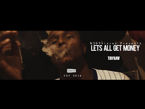 TaySav - Lets All Get Money (Official Video) Shot By @a309vision