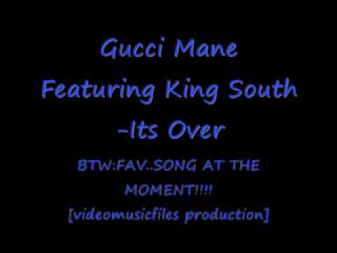 GUCCi MANE FT. KING SOUTH-iTS OVER