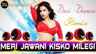 Meri Jawani Kisko Milegi Desi Dance Mix Song Dj Mudassir Remix(desi dj night club)