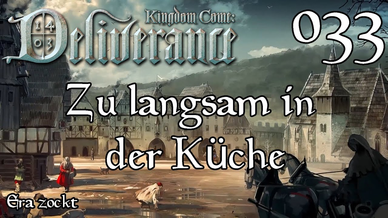 Kingdom Come Deliverance 33 Zu Langsam In Der Kuche Let S Play