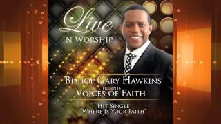 """""""Where Is Your Faith"""" By Bishop Gary Hawkins and Voices Of Faith"""