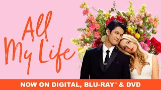 All My Life | Trailer | Own it now on Digital, DVD \u0026 Blu-ray