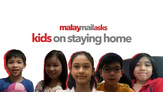 Malay Mail Asks: Kids on Staying Home