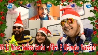 BB Ki Vines Badass Santa - Part 2 Ultimate Reaction