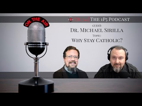 1P5 Podcast Ep 54 - Why Stay Catholic?  (With Dr. Michael Sirilla)