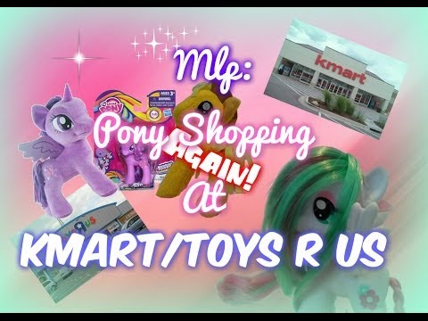 Mlp: Pony Shopping- Again!- At Kmart/Toys R Us