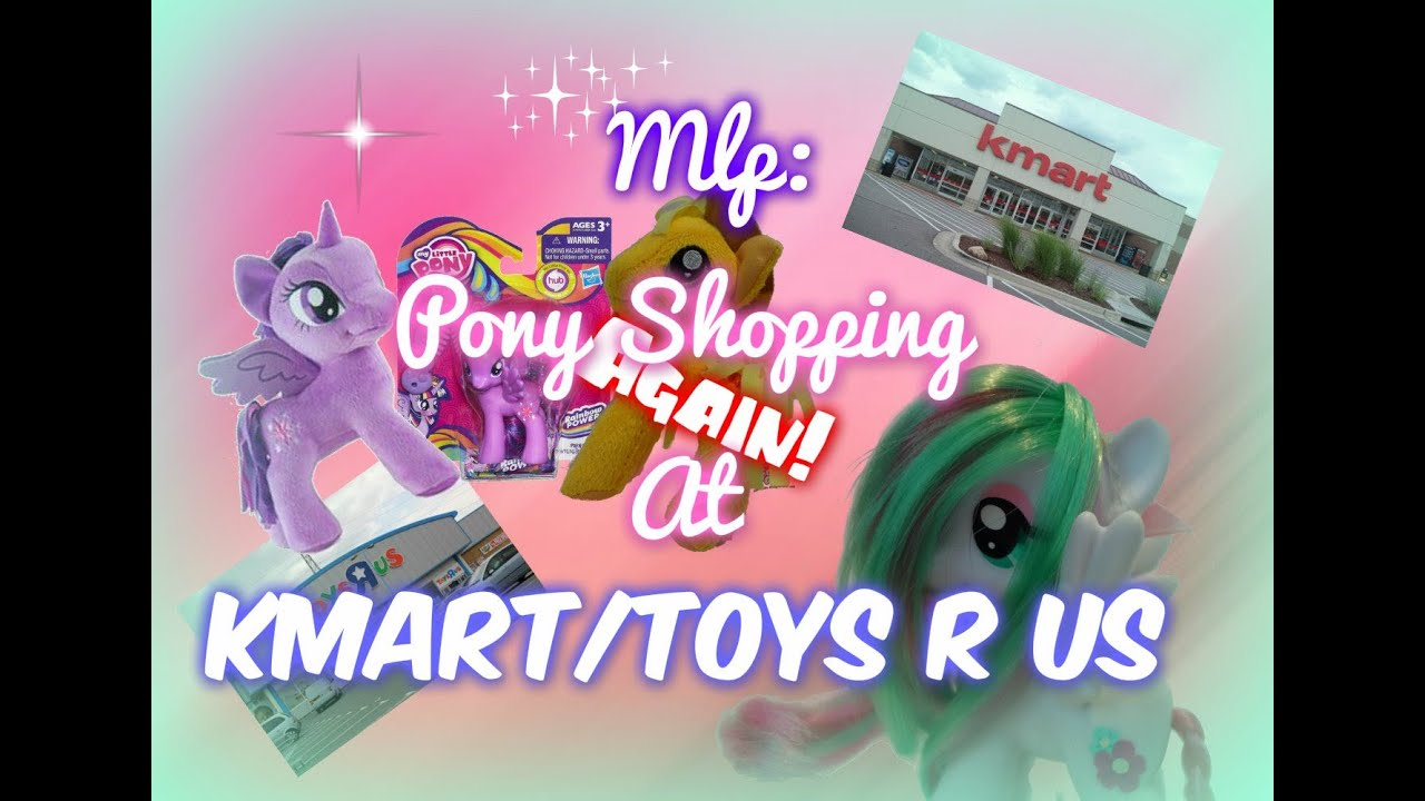 Mlp Pony Shopping Again At Kmart Toys R Us