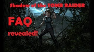 Shadow of the Tomb Raider - OFFICIAL FAQ REVEALED!!