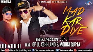 Mad Kar Diye | Latest Haryanvi Songs Haryanavi 2017 | Feat : GP JI, XSHH JIND & MOHINI GUPTA