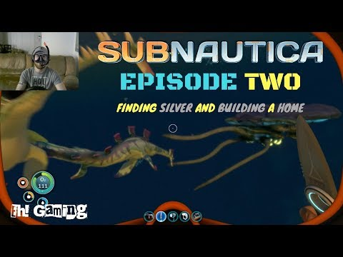 SUBNAUTICA - EPISODE 2 - FINDING SILVER AND BUILDING A HOME