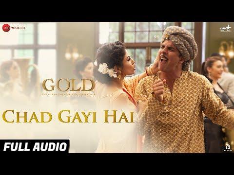 Chad Gayi Hai - Full Audio | Gold | Akshay Kumar | Mouni Roy | Vishal Dadlani & Sachin-Jigar