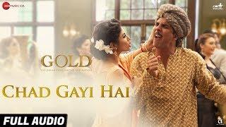 Chad Gayi Hai - Full Audio | Gold | Akshay Kumar | Mouni Roy | Vishal Dadlani  Sachin-Jigar
