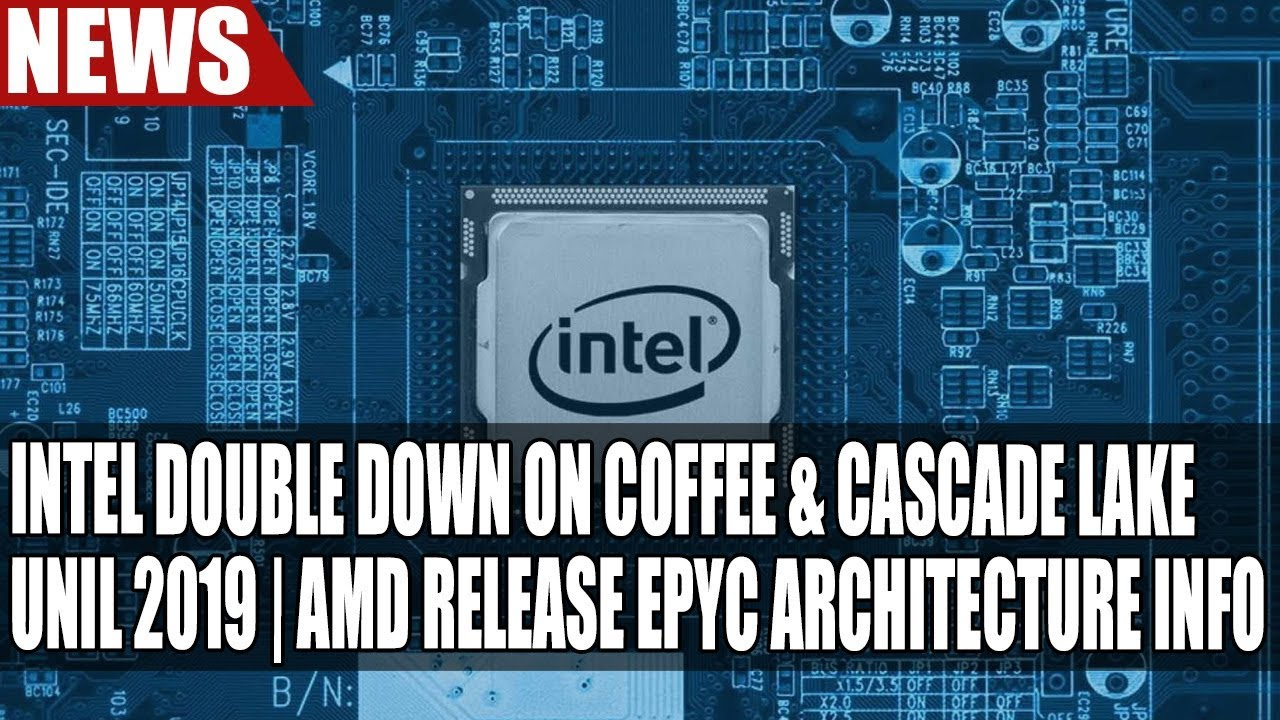 Intel Double Down on Coffee & Cascade Lake Until 2019 | AMD Release EPYC  Architecture Info
