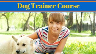 Dog Trainer Course - Become A Dog Trainer