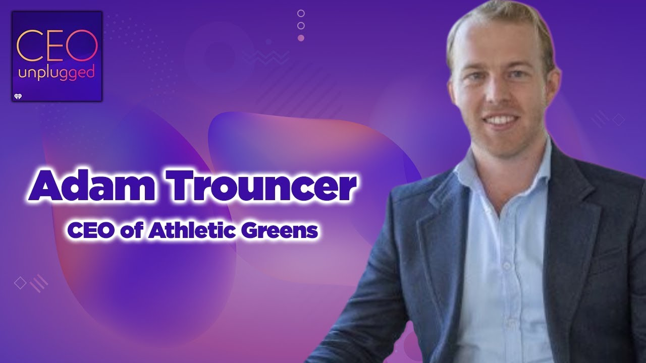 Adam Trouncer of Athletic Greens | CEO Unplugged