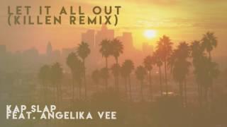 Kap Slap feat. Angelika Vee - Let It All Out (KILLEN Remix)