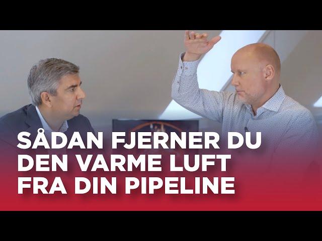 #31: Sådan fjerner du den varme luft fra din pipeline!