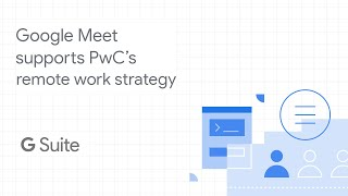 PwC enabled 275,000 people to work from home with Google Meet