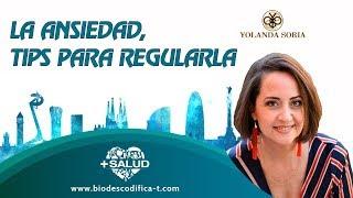 LA ANSIEDAD, TIPS PARA REGULARLA por Yolanda Soria