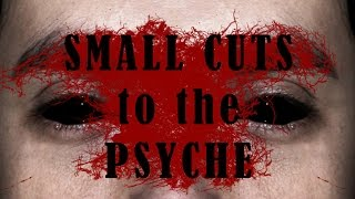 Trailer: Small Cuts to the Psyche