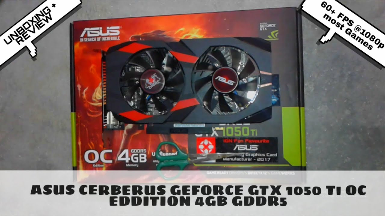 PART 1 : ASUS CERBERUS GEFORCE GTX 1050TI GDDR5 4GB - UNBOXING AND REVIEW