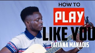 how-to-play-like-you-tatiana-manaois-guitar-tutorial