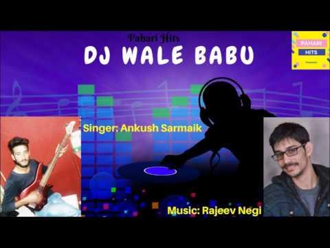 DJ Wale Babu  | Ankush Sarmaik | Rajeev Negi | Jaunsari Song | Pahari Hits |