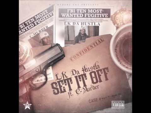 LK Da Hustla Feat. C-Murder - Set It Off [Label Submitted]