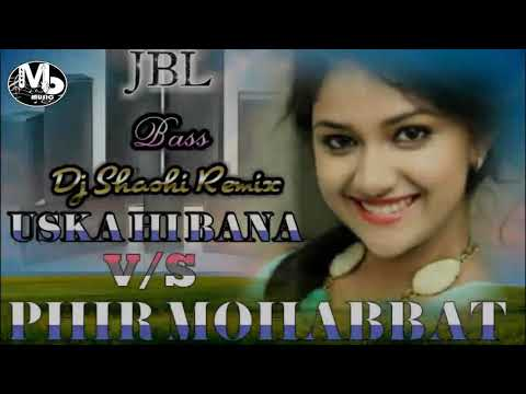 USKA HI BANA vs PHIR MOHABBAT - Dj Shashi Remix - MB MUSIC & VIDEOS
