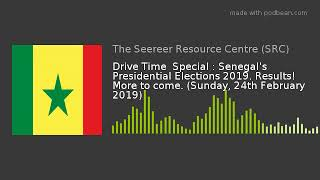 Drive Time : Senegal's Elections 2019. Results! More to come. (24-02-19)
