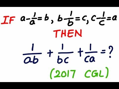 SSC CGL 2017- If A- 1/a =b,  B-1/b =c, C-1/c =a Then Find The Value Of 1/ab + 1/bc + 1/ac
