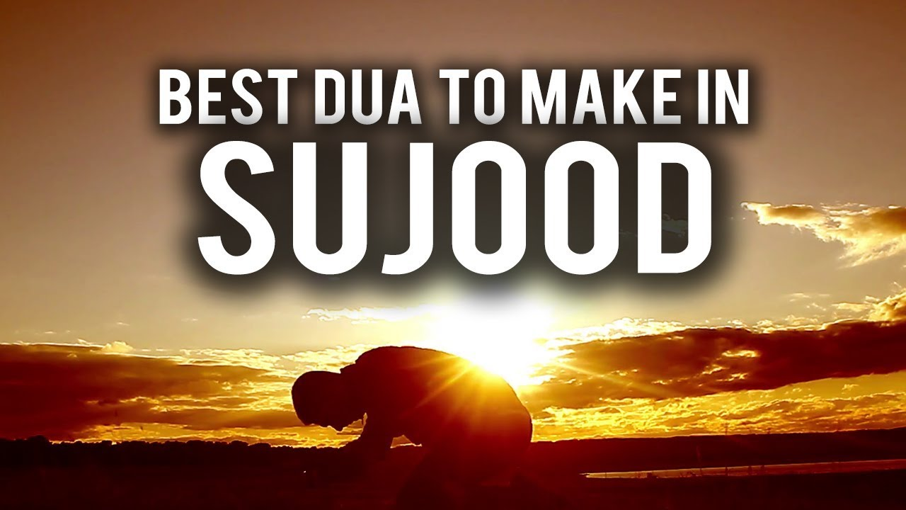 THE BEST DUA TO MAKE IN SUJOOD