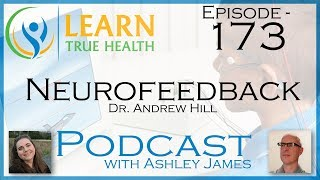 ▶ Neurofeedback - Dr. Andrew Hill & Ashley James - #173 ◀
