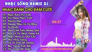 Nhạc Sống Remix DJ 2018   NHẠC DÀNH CHO ĐÁM CƯỚI    LK Nhạc Đám Cưới Remix Hay Nhất