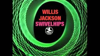 Willis Jackson    Swivel Hips