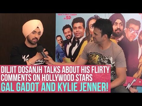Diljit Dosanjh talks about his flirty comments on hollywood stars Gal Gadot and Kylie Jenner!