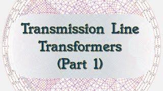 #73: Transmission Line Transformers, Part 1