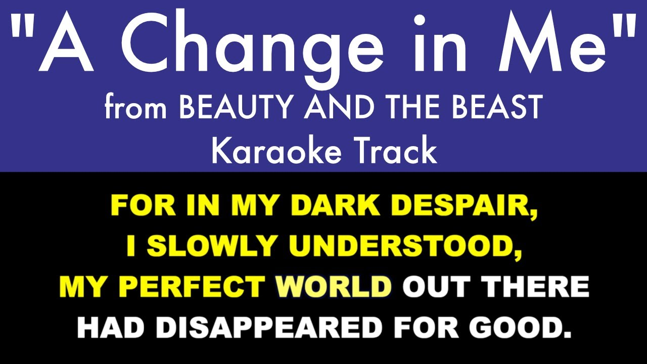 A Change In Me From Beauty And The Beast Karaoke Track With Lyrics On Screen Youtube