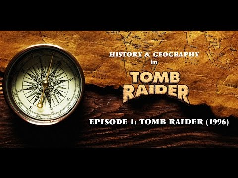History & Geography in Tomb Raider - Episode 01: Tomb Raider