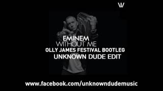 Eminem - Without Me (Olly James Festival Bootleg) [Unknown Dude EDIT]