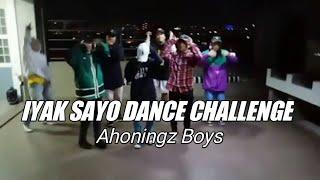 IYAK SAYO DANCE CHALLENGE  Ahoningz Boys