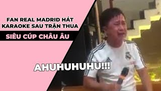 Fan Real Madrid hát karaoke sau trận siêu cúp châu Âu
