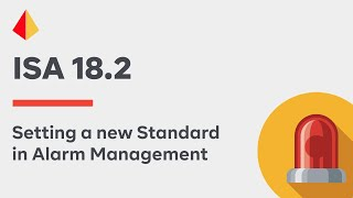 ISA 18 2  - Setting a new Standard in Alarm Management