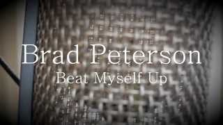 Beat Myself Up | Brad Peterson Music Video