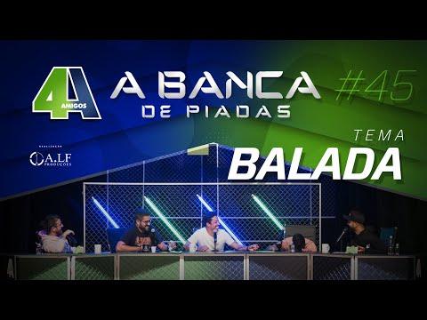 BANCA DE PIADAS - BALADA - #45 Participação Renato Albani