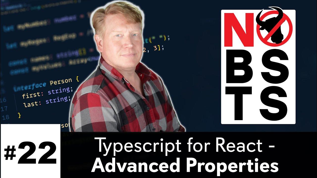 Typescript/React - Advanced Properties - No BS TS #22